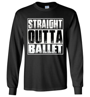 Straight Outta Ballet LS T-Shirt