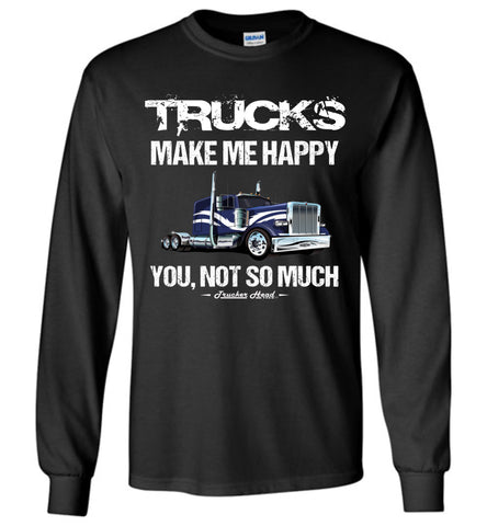 Image of Trucks Make Me Happy Funny Trucker T Shirt Long Sleeve black