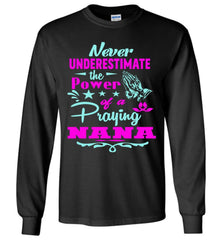 Never Underestimate The Power Of A Praying Nana Long Sleeve Tee black