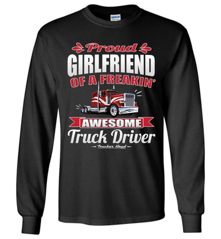 Image of Proud Girlfriend Of A Freakin' Awesome Truck Driver Truckers Girlfriend Tee Shirts LS black