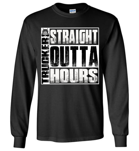 Image of Straight Outta Hours Funny Trucker T Shirt Long Sleeve black
