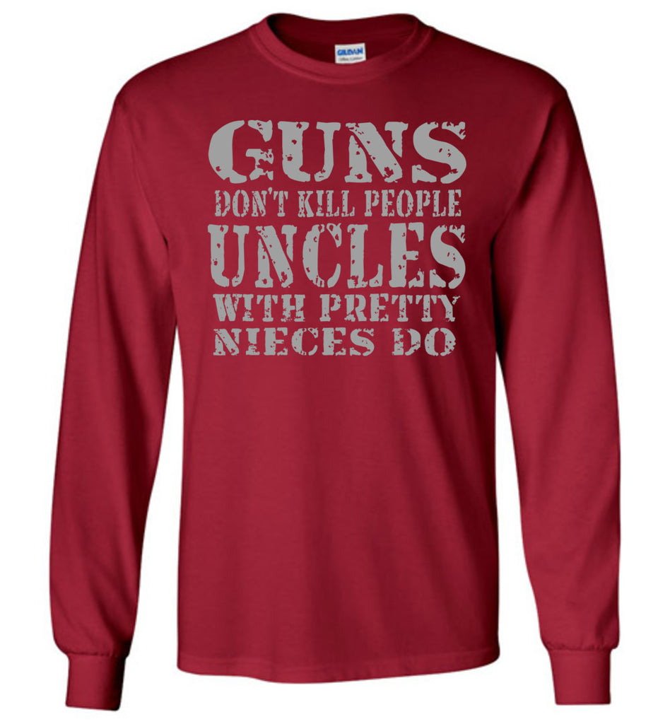 Guns Don't Kill People Uncles With Pretty Nieces Do Funny Uncle Shirt LS cranial red