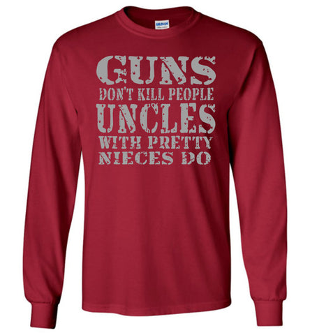 Image of Guns Don't Kill People Uncles With Pretty Nieces Do Funny Uncle Shirt LS cranial red