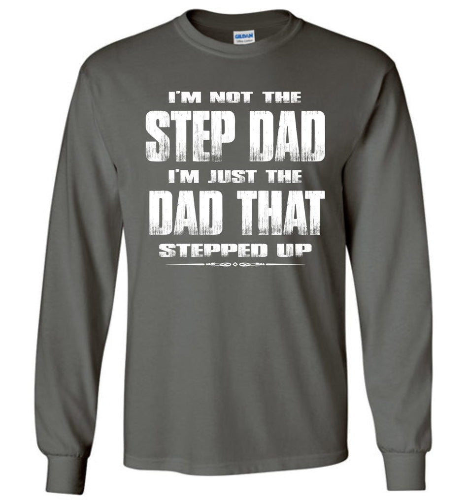 I'm Not The Step Dad I'm Just The Dad That Stepped Up Long Sleeve Step Dad Shirts charcoal gray
