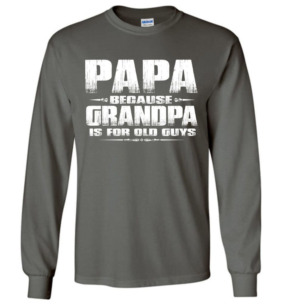 Papa Because Grandpa Is For Old Guys Funny Papa Shirts charcoal