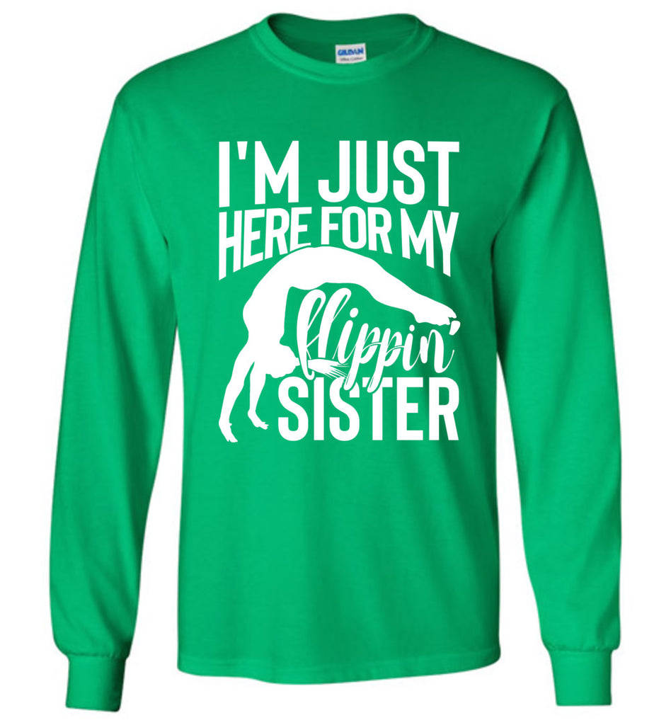 I'm Just Here For My Flippin' Sister Gymnastics Brother Sister Tshirt LS green