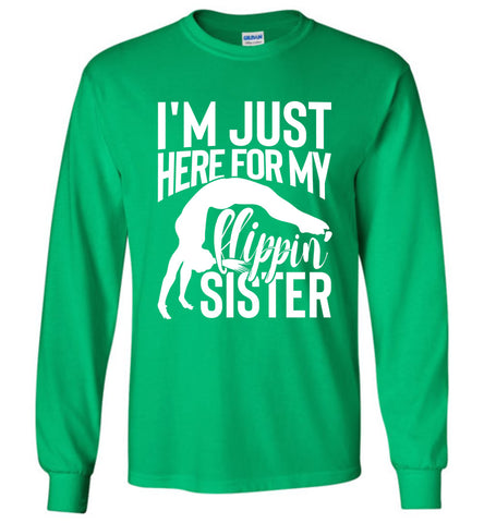 Image of I'm Just Here For My Flippin' Sister Gymnastics Brother Sister Tshirt LS green