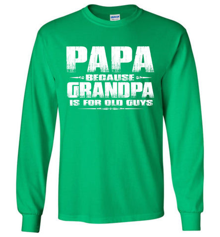 Image of Papa Because Grandpa Is For Old Guys Funny Papa Shirts green