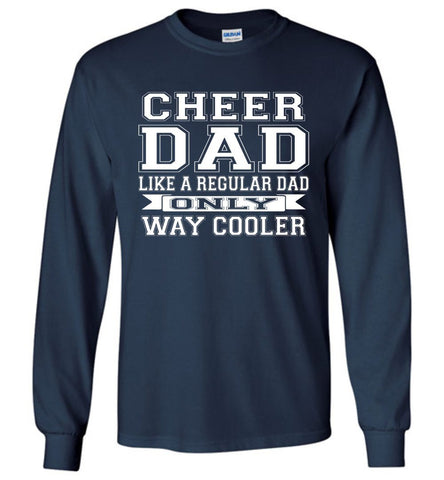 Cheer Dad Like A Regular Dad Only Way Cooler Cheer Dad T Shirt Long Sleeve navy