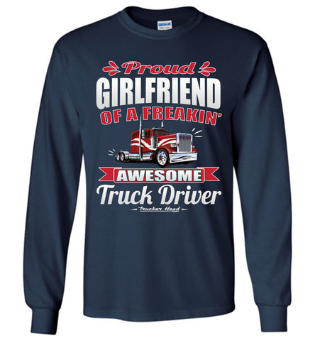 Image of Proud Girlfriend Of A Freakin' Awesome Truck Driver Truckers Girlfriend Tee Shirts LS navy
