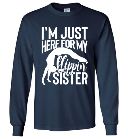 I'm Just Here For My Flippin' Sister Gymnastics Brother Sister Tshirt LS navy