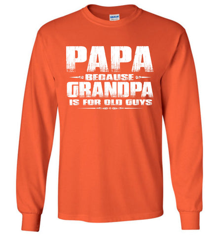 Image of Papa Because Grandpa Is For Old Guys Funny Papa Shirts orange