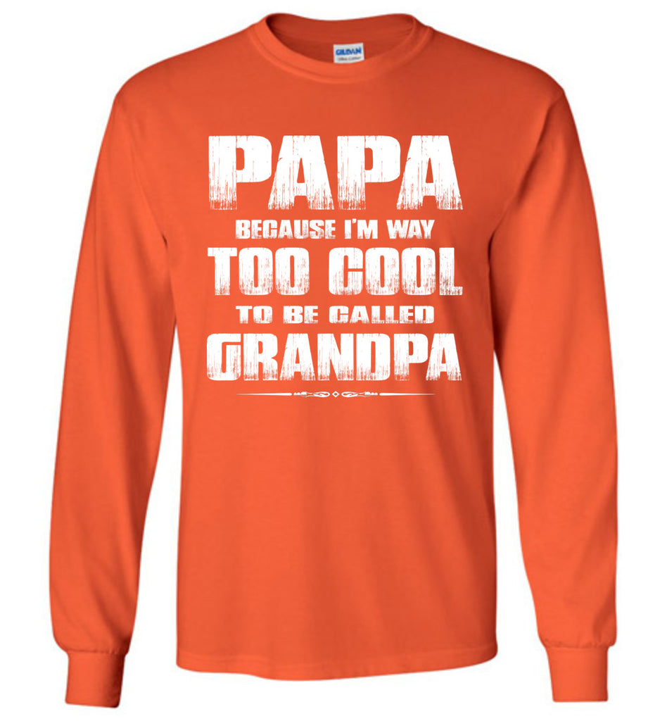 Papa Because I'm Way Too Cool To Be Called Grandpa Long Sleeve Tee orange