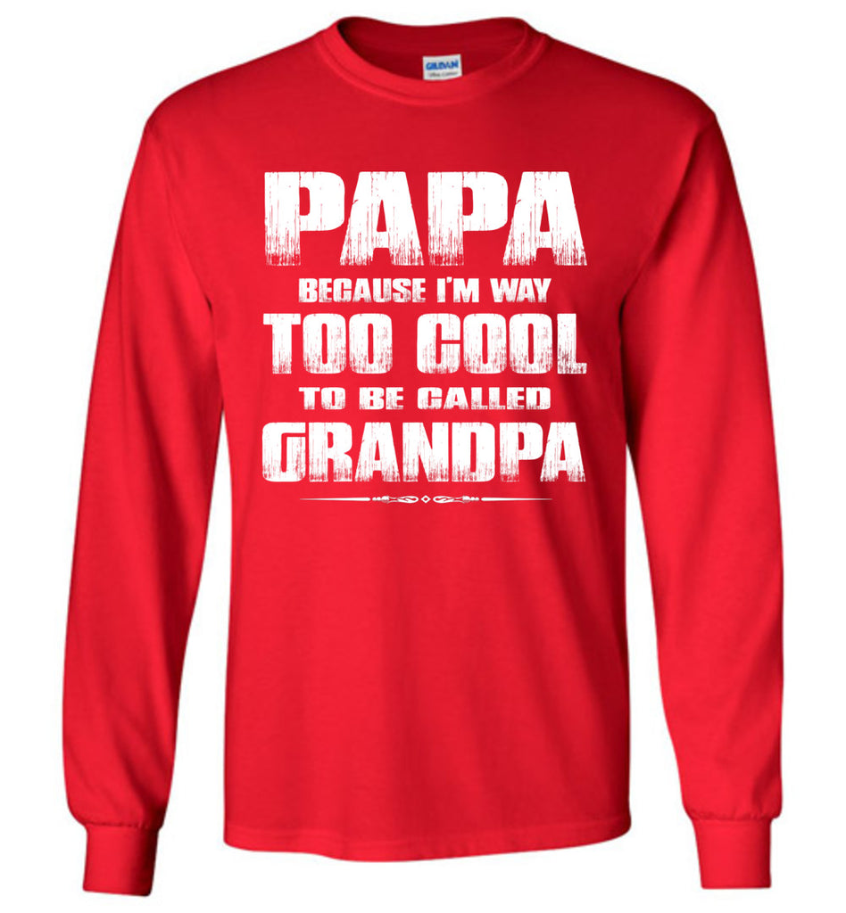 Papa Because I'm Way Too Cool To Be Called Grandpa Long Sleeve Tee red