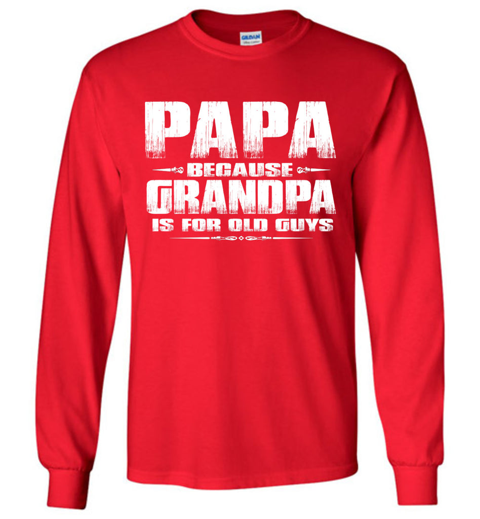 Papa Because Grandpa Is For Old Guys Funny Papa Shirts red