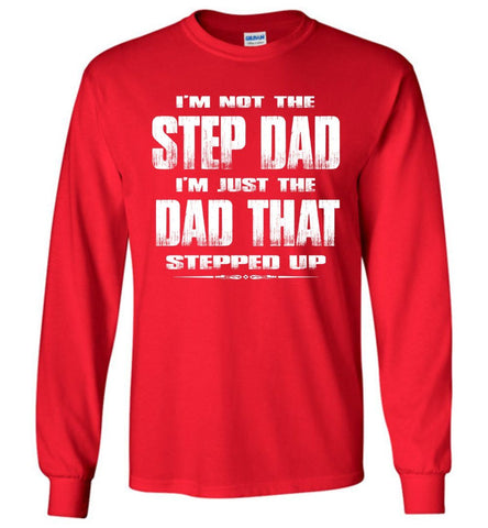 Image of I'm Not The Step Dad I'm Just The Dad That Stepped Up Long Sleeve Step Dad Shirts red
