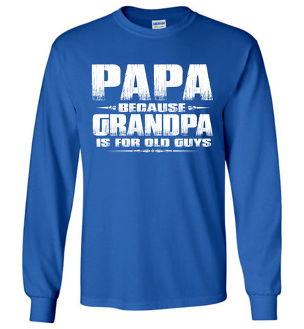 Papa Because Grandpa Is For Old Guys Funny Papa Shirts royal