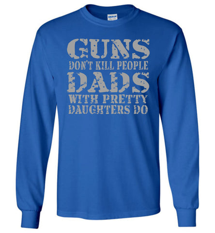 Image of Guns Don't Kill People Dads With Pretty Daughters Do Funny Dad Shirt LS royal