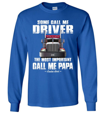 Some Call Me Driver The Most Important Call Me Papa Truck Driver Long Sleeve Tee royal