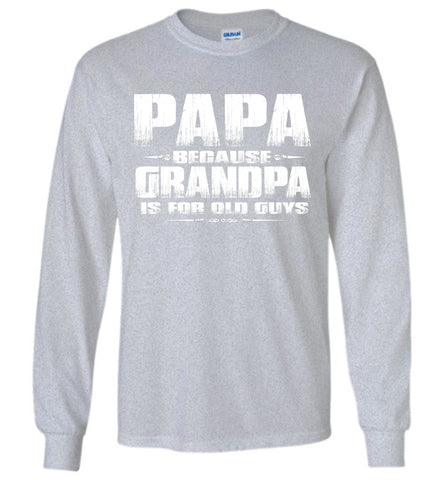 Image of Papa Because Grandpa Is For Old Guys Funny Papa Shirts sports gray
