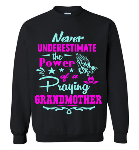 Image of Never Underestimate The Power Of A Praying Grandmother Sweatshirt black