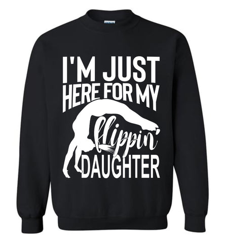 Image of I'm Just Here For My Flippin' Daughter Gymnastics Sweatshirt black