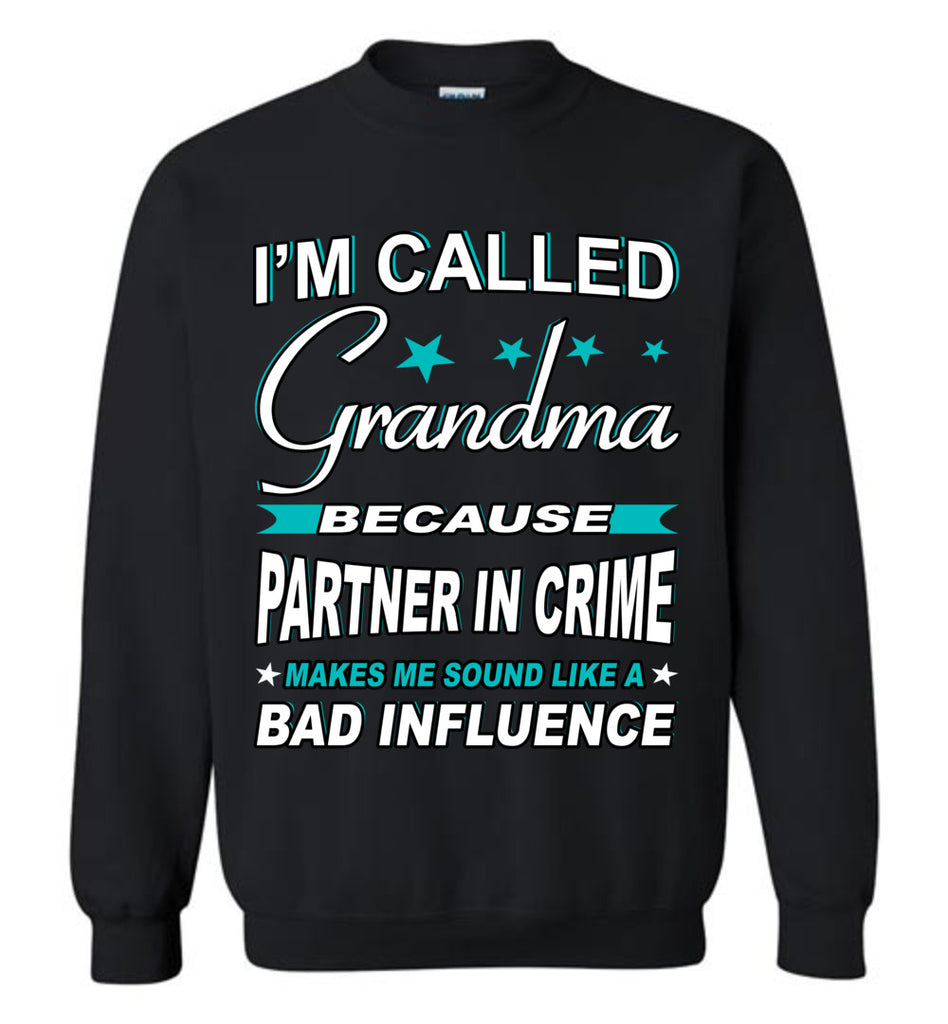 Partner In Crime Bad Influence Funny Grandmother Sweatshirts black