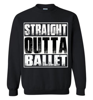 Straight Outta Ballet Sweatshirt