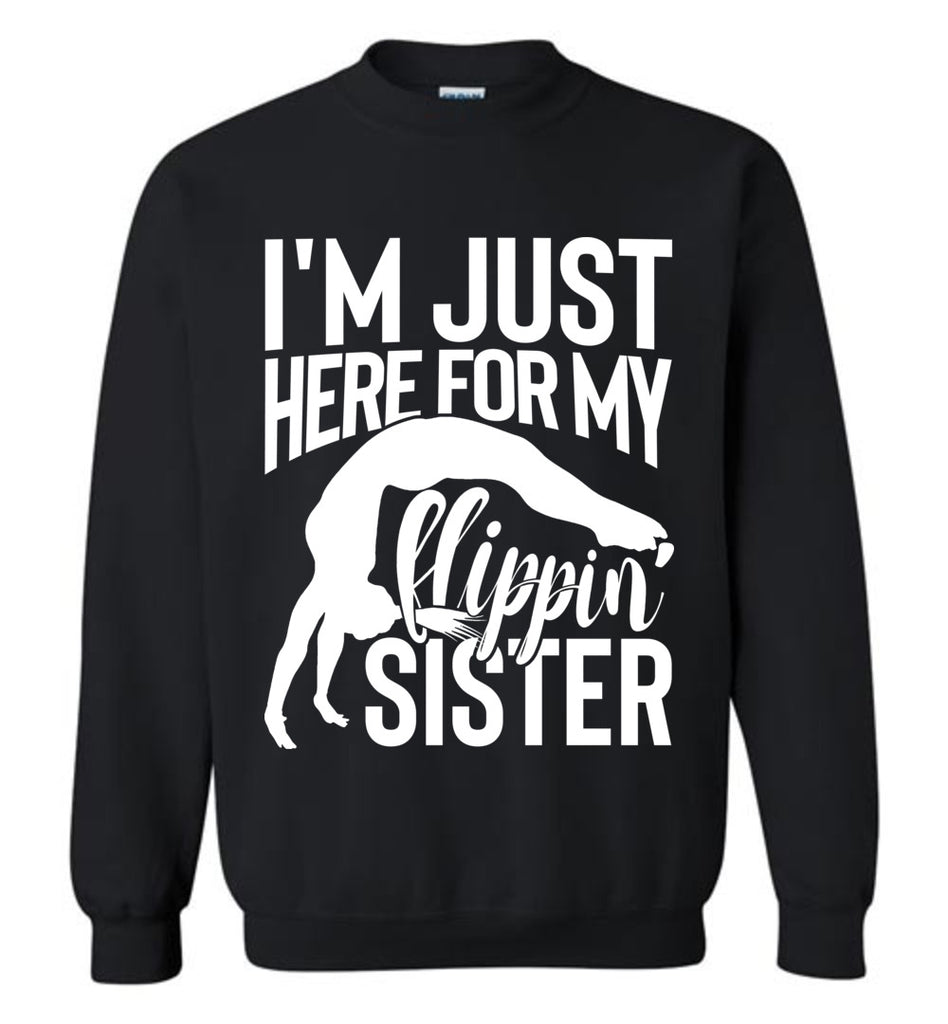 I'm Just Here For My Flippin' Sister Gymnastics Brother Sister Sweatshirt black