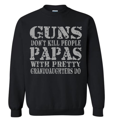 Guns Don't Kill People Papas With Pretty Granddaughters Do Funny Papa Sweatshirt black