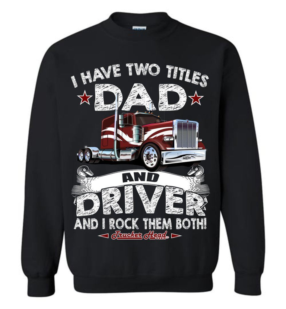Dad And Driver Rock Them Both Trucker Sweatshirt