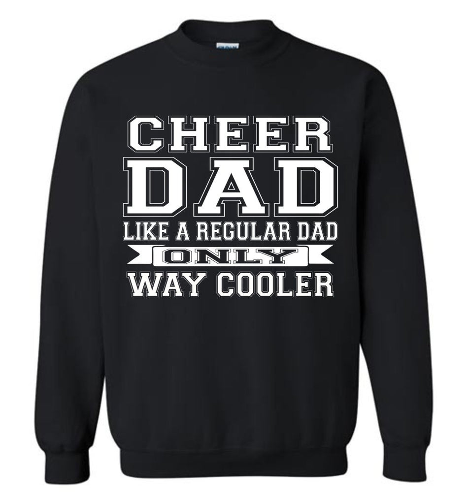 Cheer Dad Like A Regular Dad Only Way Cooler Cheer Dad Sweatshirt black