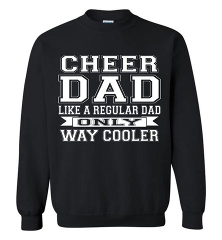 Image of Cheer Dad Like A Regular Dad Only Way Cooler Cheer Dad Sweatshirt black