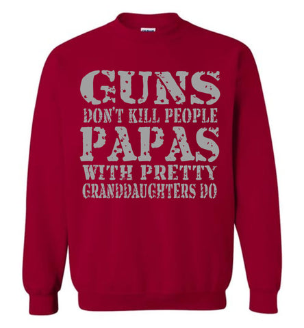 Guns Don't Kill People Papas With Pretty Granddaughters Do Funny Papa Sweatshirt cardinal red