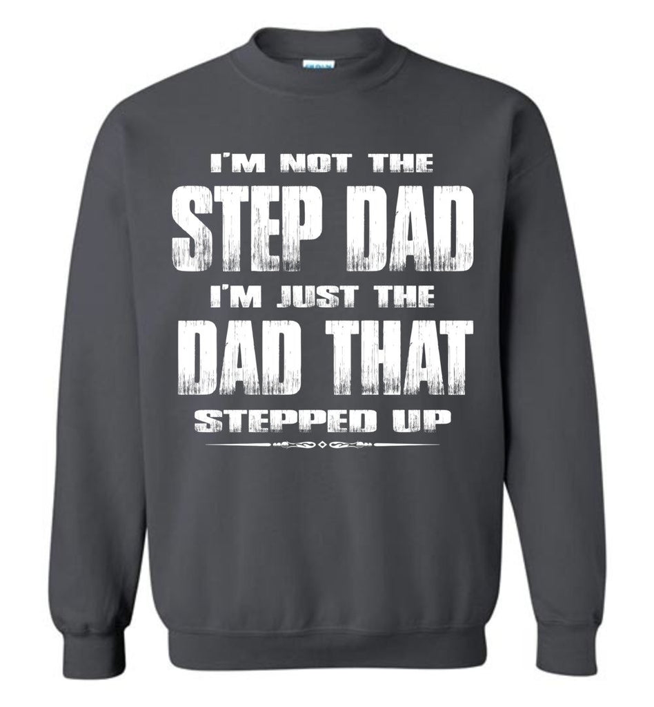 I'm Not The Step Dad I'm Just The Dad That Stepped Up Step Dad Sweatshirt charcoal