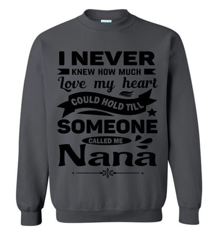 I Never Knew How Much My Heart Could Hold Till Someone Called Me Nana Sweatshirt charcoal
