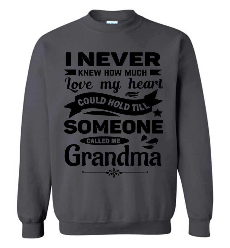 I Never Knew How Much My Heart Could Hold Grandma Sweatshirt charcoal