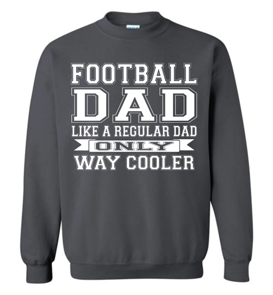 Like A Regular Dad Only Way Cooler Football Dad Sweatshirt charcoal