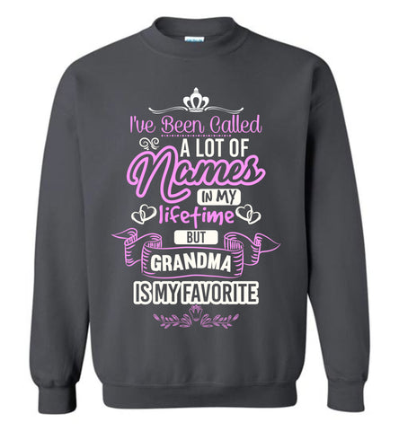 Image of I've Been Called A Lot Of Names But Grandma Is My Favorite Grandma Sweatshirt charcoal
