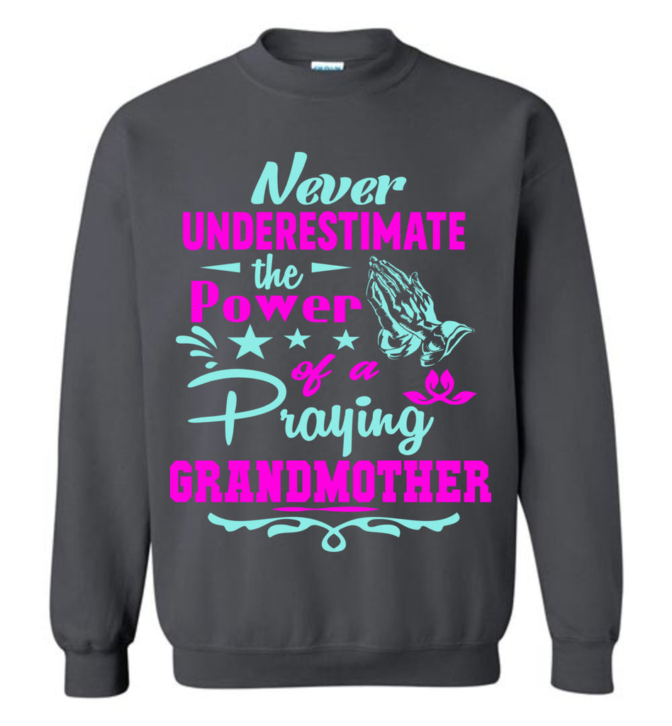 Never Underestimate The Power Of A Praying Grandmother Sweatshirt charcoal