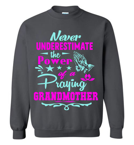 Image of Never Underestimate The Power Of A Praying Grandmother Sweatshirt charcoal