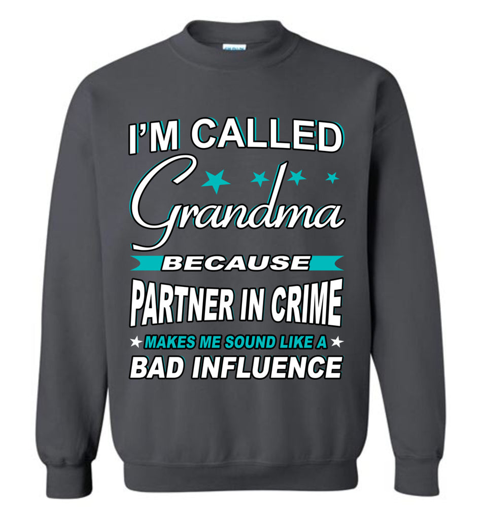 Partner In Crime Bad Influence Funny Grandmother Sweatshirts charcoal
