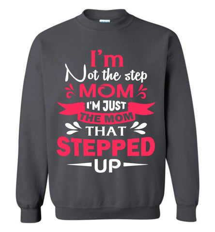 Image of I'm Not The Step Mom I'm Just The Mom That Stepped Up Step Mom Sweatshirt charcoal