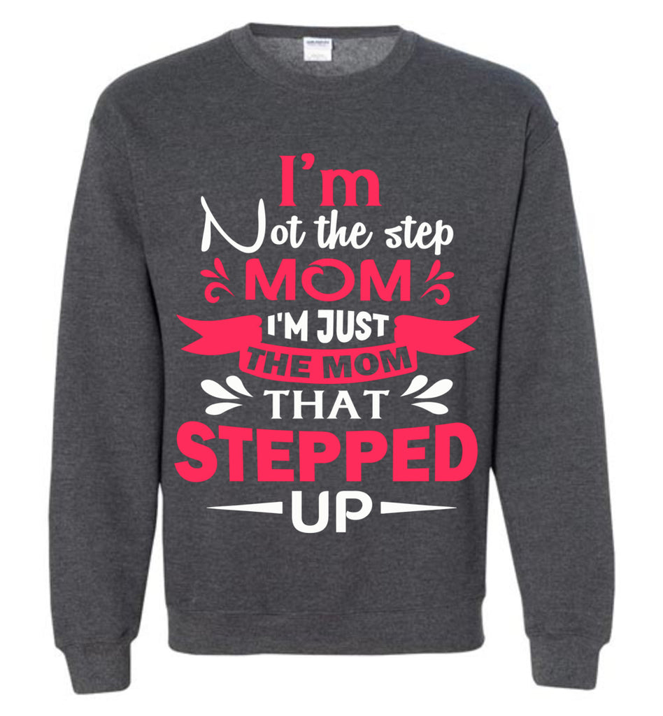 I'm Not The Step Mom I'm Just The Mom That Stepped Up Step Mom Sweatshirt heather gray