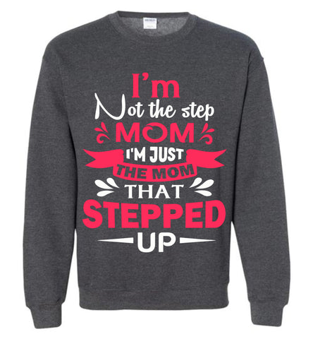 Image of I'm Not The Step Mom I'm Just The Mom That Stepped Up Step Mom Sweatshirt heather gray
