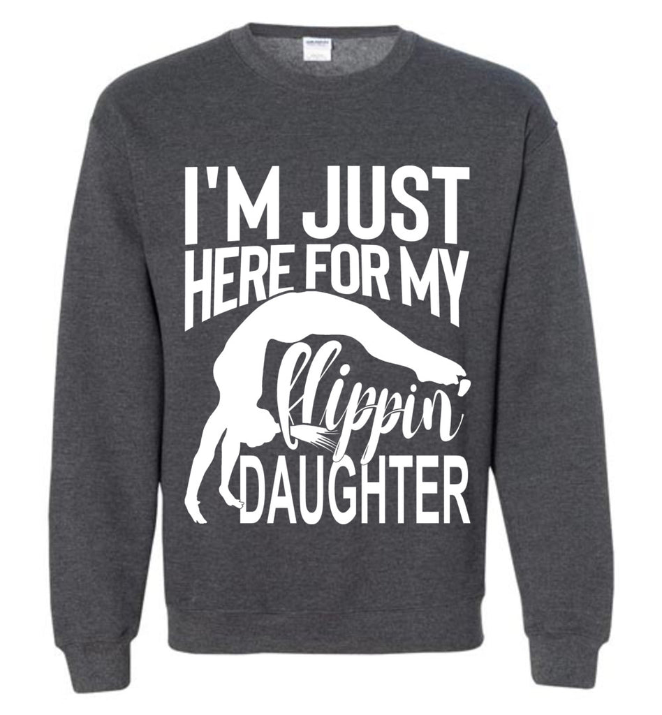 I'm Just Here For My Flippin' Daughter Gymnastics Sweatshirt dark heather