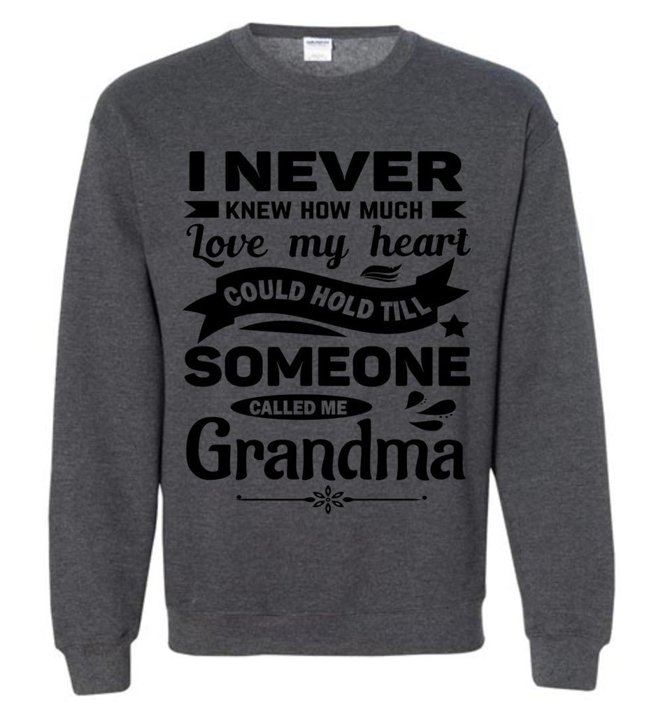 I Never Knew How Much My Heart Could Hold Grandma Sweatshirt dark heather