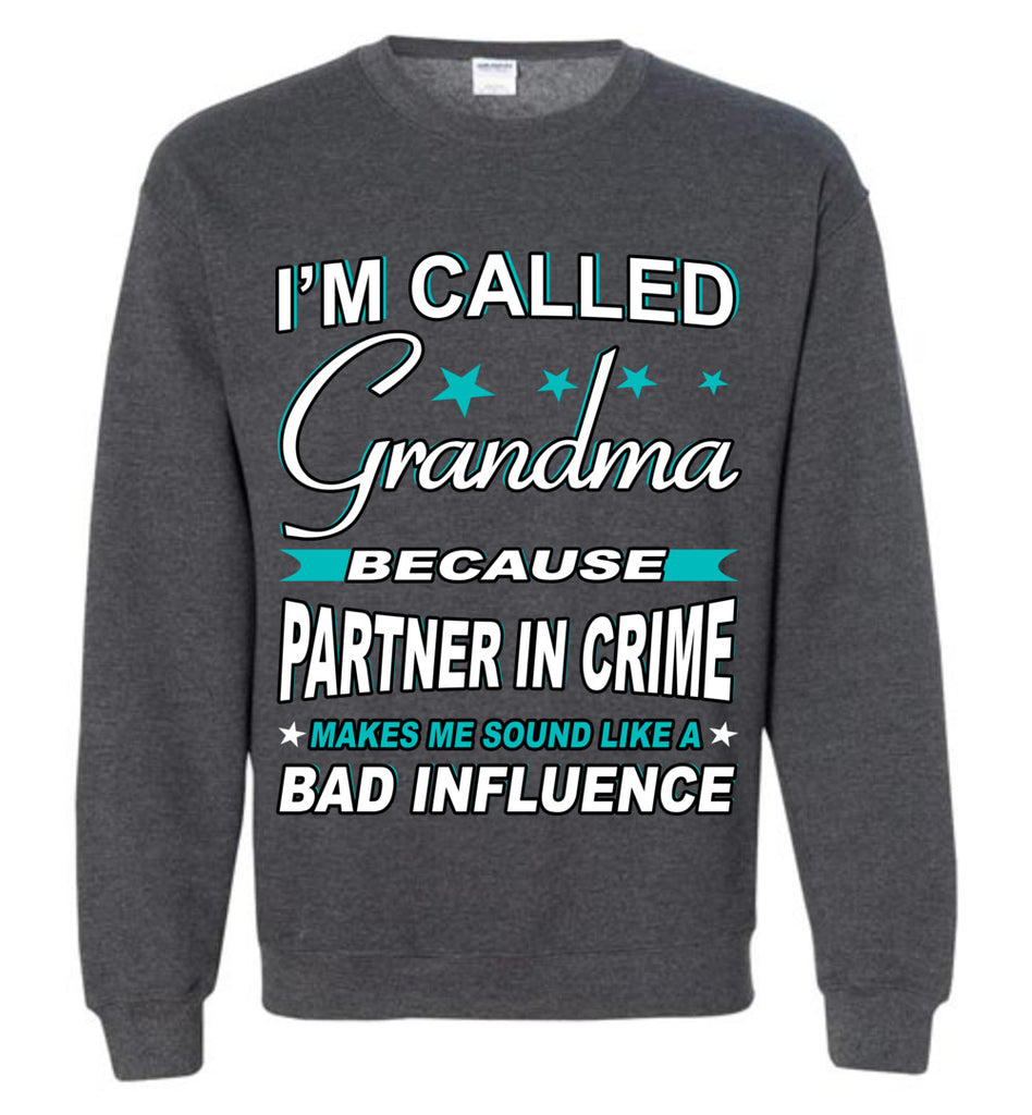Partner In Crime Bad Influence Funny Grandmother Sweatshirts dark heather