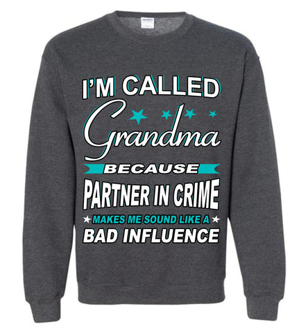 Image of Partner In Crime Bad Influence Funny Grandmother Sweatshirts dark heather