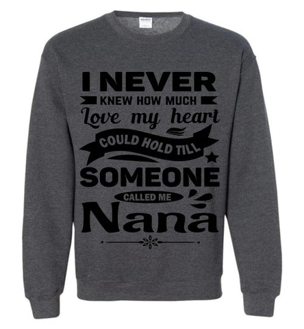 I Never Knew How Much My Heart Could Hold Till Someone Called Me Nana Sweatshirt dark heather